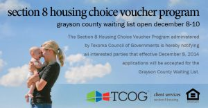 The Grayson County Section 8 Housing Choice Voucher Program administered by TCOG will begin accepting applications from December 8-10 for the waiting list