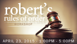 Robert's Rules of Order Workshop - April 23, 2015, 1:00 PM - 5:00 PM