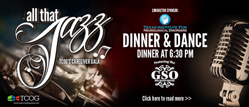 All That Jazz! TCOG's Caregiver Gala - Dinner & Dance - Saturday, April 11, 2015 at the Hilton Garden Inn Event Center. 5015 South US 75, Denison, Texas 75020